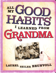 All My Good Habits I Learned from Grandma  -     By: Laurel Brunvoll