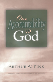 Our Accountability to God - eBook  -     By: A.W. Pink