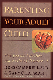 Parenting Your Adult Child: How You Can Help Them Achieve Their Full Potential - eBook  -     By: Ross Campbell