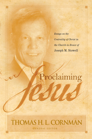 Proclaiming Jesus: Essays on the Centrality of Christ in the Church in Honor of Joseph M. Stowell - eBook  -     By: Thomas Cornman