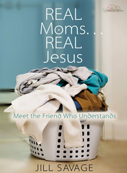 Real Moms...Real Jesus: Meet the Friend Who Understands - eBook  -     By: Jill Savage
