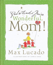 God Thinks You're Wonderful, Mom!   -     By: Max Lucado, Chris Shea
