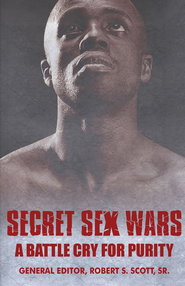 Secret Sex Wars: A Battle Cry for Purity - eBook  -     Edited By: Robert S. Scott Sr.     By: Edited by Robert S. Scott, Sr.