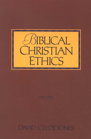 Biblical Christian Ethics   -     By: David Clyde Jones