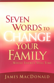 Seven Words to Change Your Family While There's Still Time - eBook  -     By: James MacDonald