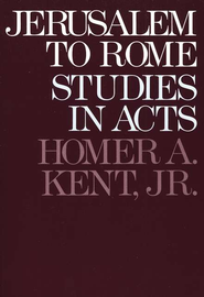 Jerusalem to Rome: Studies in Acts   -     By: Homer A. Kent Jr.