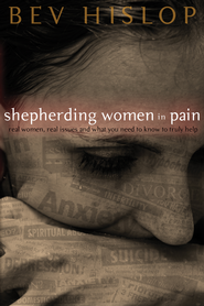 Shepherding Women in Pain: Real Women, Real Issues and What You Need to Know to Truly Help - eBook  -     By: Bev Hislop