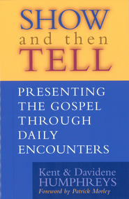 Show and then Tell: Presenting The Gospel Through Daily Encounters - eBook  -     By: Kent Humphreys, Davidene Humphreys