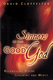 Sinners in the Hands of a Good God: Reconciling Divine Judgment and Mercy - eBook  -     By: David Clotfelter