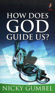 How Does God Guide Us?   -     By: Nicky Gumbel