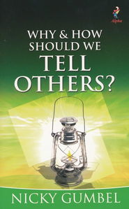 Why & How Should We Tell Others?   -              By: Nicky Gumbel