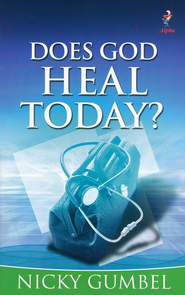 Does God Heal Today?   -     By: Nicky Gumbel