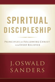 Spiritual Discipleship: Principles of Following Christ for Every Believer - eBook  -     By: J. Oswald Sanders