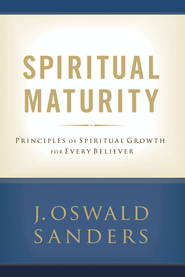 Spiritual Maturity: Principles of Spiritual Growth for Every Believer - eBook  -     By: J. Oswald Sanders