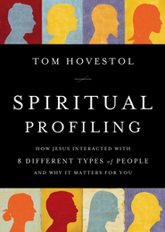Spiritual Profiling: How Jesus Interacted with 8 Different Types of People. . . and Why it Matters for You - eBook  -     By: Tim Hovestol