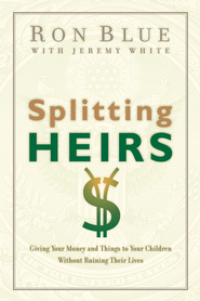 Splitting Heirs: Giving Your Money and Things to Your Children Without Ruining Their Lives - eBook  -     By: Ron Blue, Jeremy White