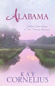 Alabama-Southern Charm Reigns in Four Inspiring Romances  -              By: Kay Cornelius