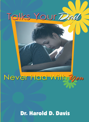 Talks Your Dad Never Had With You - eBook  -     By: Dr. Harold D. Davis