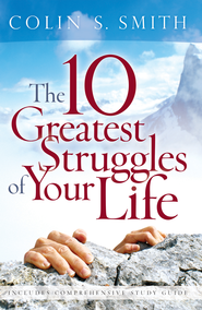 The 10 Greatest Struggles of Your Life - eBook  -     By: Colin S. Smith