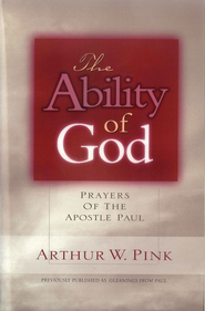 The Ability of God: Prayers of the Apostle Paul - eBook  -     By: A.W. Pink