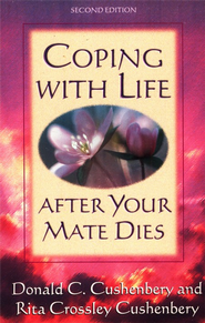 Coping with Life After Your Mate Dies, 2nd Edition   -     By: Donald Cushenbery, Rita Crossley Cushenbery