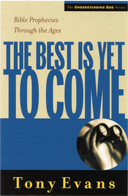 The Best is Yet to Come: Bible Prophecies Throughout the Ages - eBook  -     By: Tony Evans