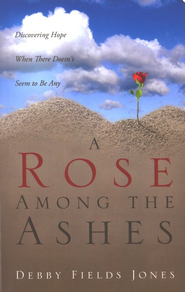 A Rose Among the Ashes  -     By: Debby Fields Jones