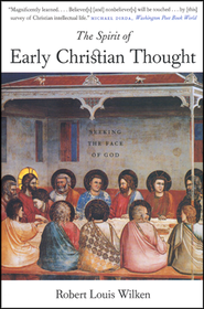 The Spirit of Early Christian Thought: Seeking the Face of God  -     By: Robert Louis Wilken