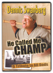 He Called Me Champ: A Tribute to All Dads, DVD   -     By: Dennis Swanberg