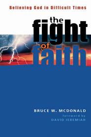 The Fight of Faith: Believing God in Difficult Times - eBook  -     By: Bruce McDonald
