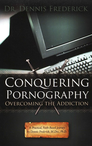 Conquering Pornography: Overcoming the Addiction  -     By: Dennis Frederick