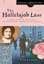 The Hallelujah Lass: A Story Based on the Life of Salvation Army Pioneer Eliza Shirley - eBook  -     By: Wendy Lawton