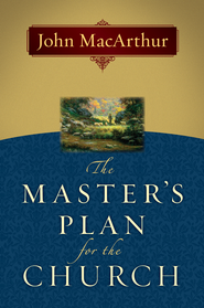 The Master's Plan for the Church - eBook  -     By: John MacArthur