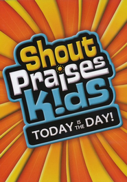 Today is the Day  -     By: Shout Praises Kids