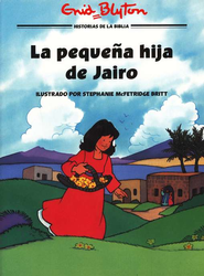 La Peque&#241a Hija de Jairo  (The Little Daughter of Jairus)  -     By: Enid Blyton