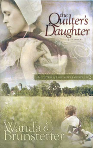 The Quilter's Daughter, Daughters of Lancaster County Series #2   -              By: Wanda E. Brunstetter