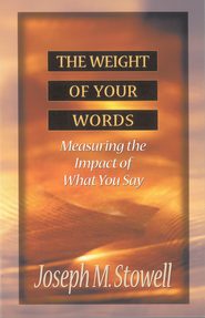 The Weight of Your Words: Measuring the Impact of What You Say - eBook  -     By: Joseph M. Stowell