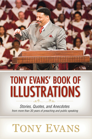 Tony Evans' Book of Illustrations: Stories, Quotes, and Anecdotes from More Than 30 Years of Preaching and Public Speaking - eBook  -     By: Tony Evans