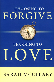 Choosing to Forgive Learning to Love  -     By: Sarah McCleary