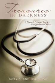 Treasures in Darkness: A Doctor's Personal Journey Through Breast Cancer - eBook  -     By: Taffy A. Anderson M.D.