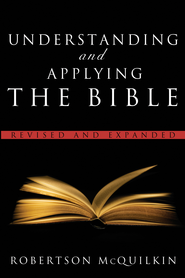 Understanding and Applying the Bible: Revised and Expanded - eBook  -     By: Robertson McQuilkin