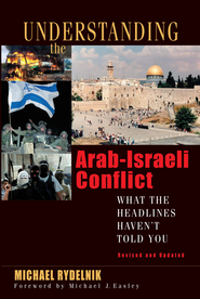 Understanding the Arab-Israeli Conflict: What the Headlines Haven't Told You - eBook  -     By: Michael Rydelnik