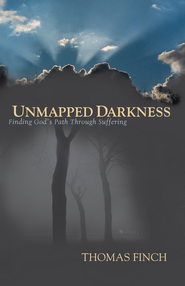 Unmapped Darkness: Finding God's Path Through Suffering - eBook  -     By: Tom Finch
