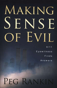Making Sense of Evil: 9/11 Eyewitness Finds Answers   -              By: Peg Rankin