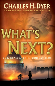 What's Next?: God, Israel and the Future of Iraq - eBook  -     By: Charles H. Dyer