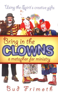 Bring in the Clowns  -     By: Bud Frimoth