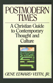 Postmodern Times: A Christian Guide to Contemporary Thought & Culture  -              By: Gene Edward Veith Jr.