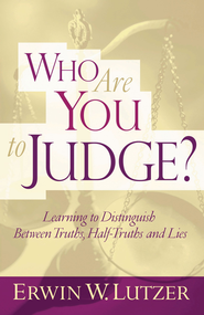 Who Are You To Judge?: Learning to Distinguish Between Truths, Half-Truths and Lies - eBook  -     By: Erwin W. Lutzer