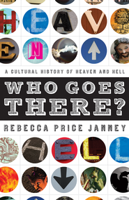 Who Goes There?: A Cultural History of Heaven and Hell - eBook  -     By: Rebecca Janney