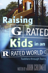 Raising G Rated Kids in an R Rated World  -     By: John Caldwell